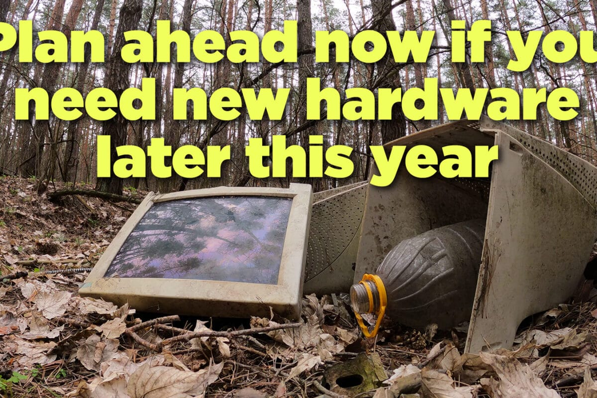 Planning ahead now to update your hardware